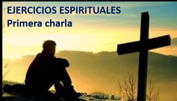 EJERCICIOS ESPIRITUALES – Primera charla