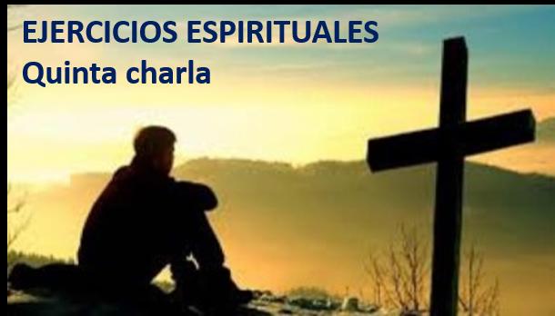 EJERCICIOS ESPIRITUALES – Quinta charla
